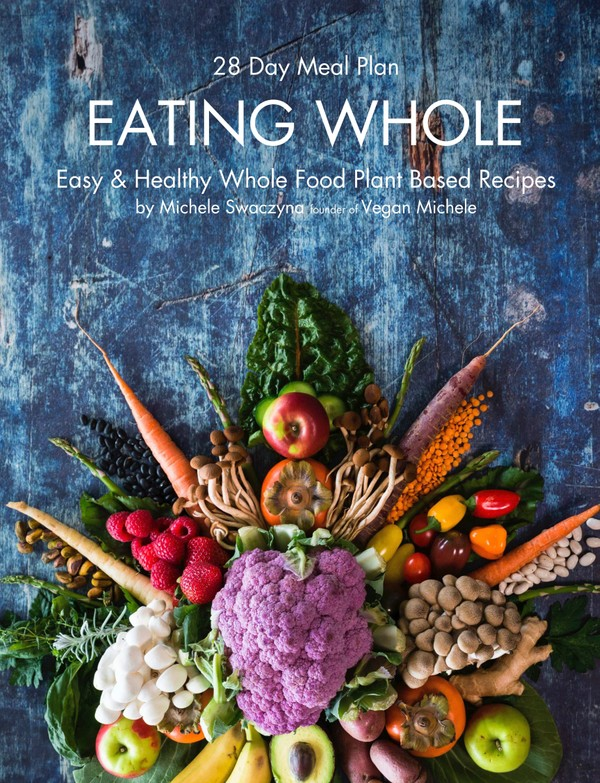 EATING WHOLE - Easy & Healthy Whole Food Plant Based Recipes by Michele Swaczyna