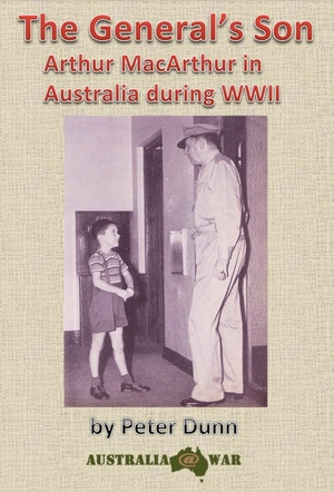 The General's Son, Arthur MacArthur In Australia during WWII