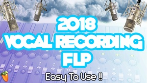 2018 VOCAL RECORDING FLP (EASY TO USE)