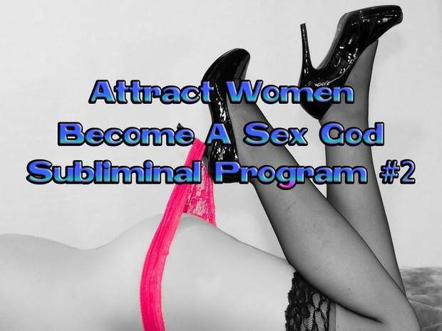Attract Women - Become A Sex God 2 Mind Movie