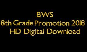 BWS 8th Grade Promotion 2018 HD Digital Download