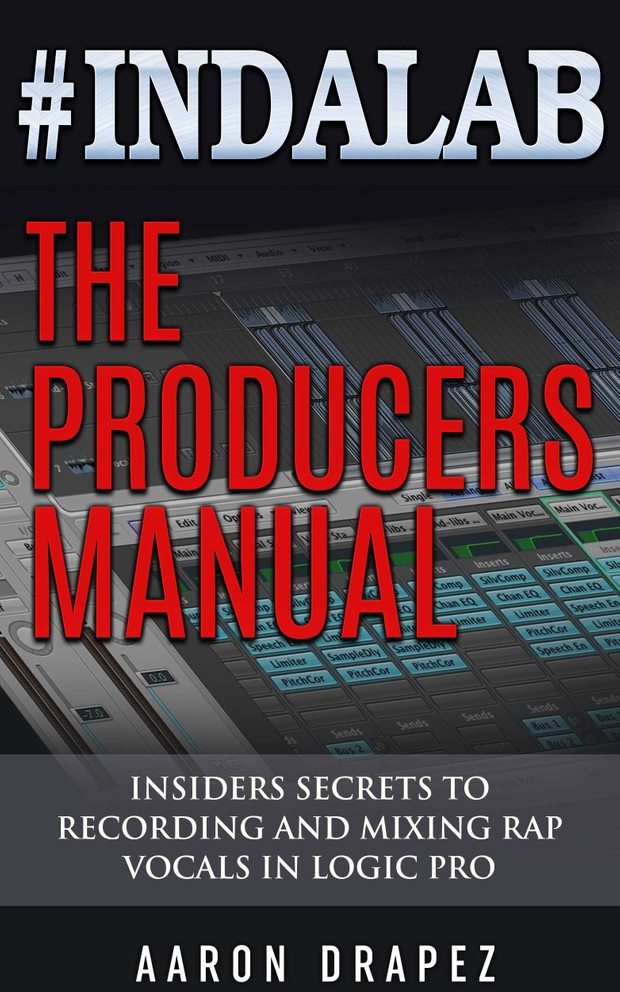 #Indalab | The Producers Manual | Insiders Secrets to Recording & Mixing Rap Vocals by Aaron Drapez