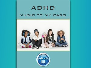 ADHD-K-MUSIC TO MY EARS (KINDLE version)