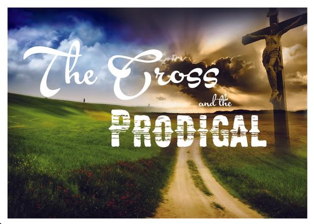 Luke 15: The Cross & the Prodigal
