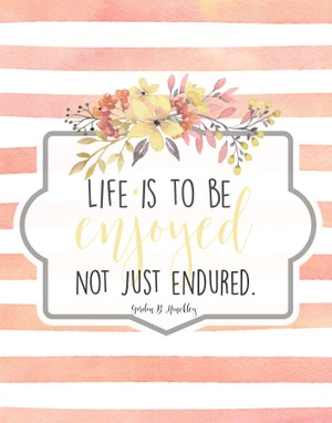 Life is meant to be enjoyed not just endured-Digital download