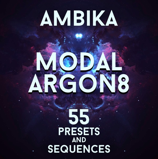 "Modal Argon8 - ""Ambika"" 55 presets and sequences"
