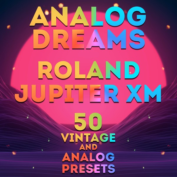"Roland Jupiter Xm\X - ""Analog Dreams"" 50 presets"