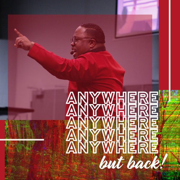 Anywhere But Back - Pastor Cedric Rouson (MP4 Video)