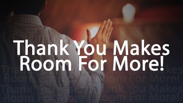 Thank You Makes Room For More - Pastor Cedric Rouson (MP4 Video)