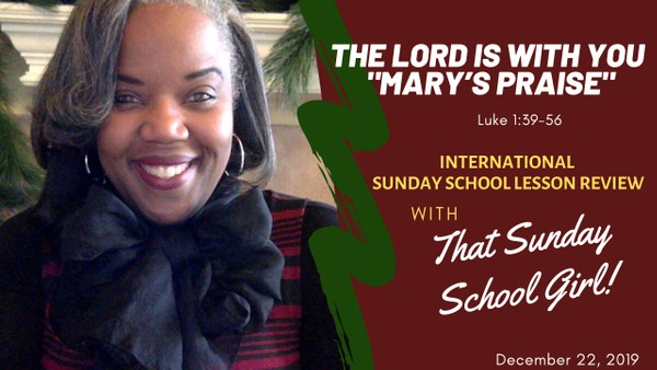 📚🙌🏾❤️ Sunday School Lesson: The Lord Is With You/Mary's Praise - December 22, 2019
