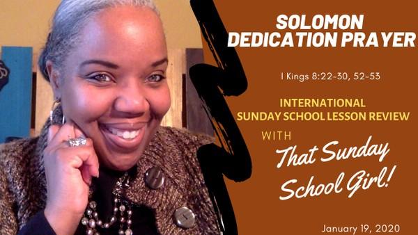 📚🙌🏾✏️ Sunday School Lesson: Solomon's Dedication Prayer - January 19, 2020