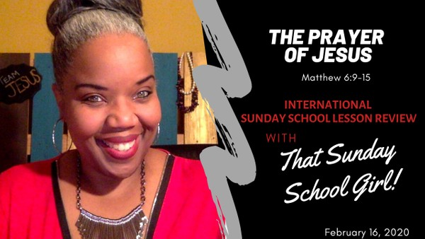 📚🙌🏾✏️ Sunday School Lesson: The Prayer of Jesus - February 16, 2020