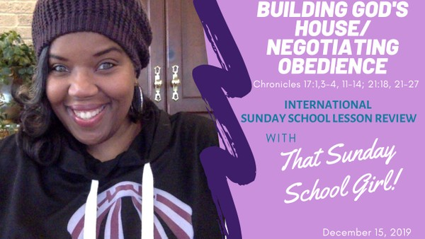 📚🙌🏾🏠 Sunday School Lesson/ Building God's House/Negotiating Obedience  - December 15, 2019