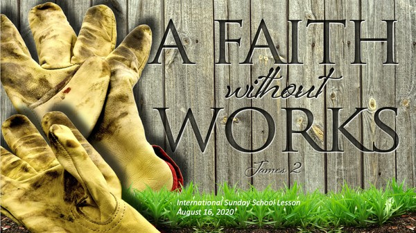 #ZoomIntoSundaySchool - August 16, 2020 - Faith Without Works Is Dead