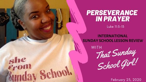 📚🙏🏾🙌🏾 Sunday School Lesson: Perseverance In Prayer - February 23, 2020