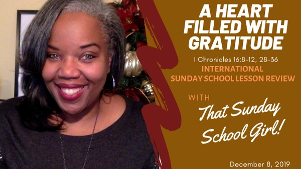 📚🙌🏾❤️Sunday School Lesson: A Heart Filled With Gratitude   December 8, 2019
