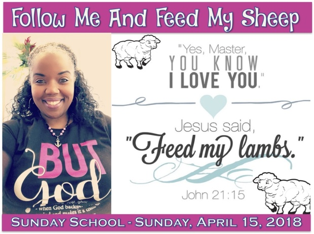 Sunday School Lesson Notes:  🐑 Follow Me And Feed My Sheep  🐑   April 15, 2018