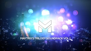 MayTrix's Trilogy SoundPack Vol.1