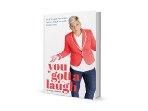YOU GOTTA LAUGH: Wit & Wisdom About Not Taking Life (Or Yourself) Too Seriously (For Kindle)