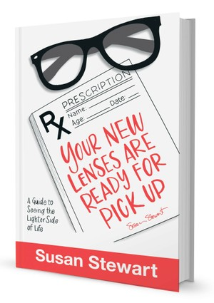 Your New Lenses Are Ready For Pick Up: A Guide To Seeing The Lighter Side Of Life (For Kindle)