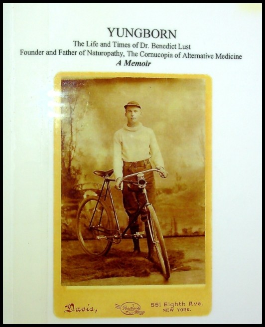 Yungborn - The Life & Times of Dr. Benedict Lust - A Memoir