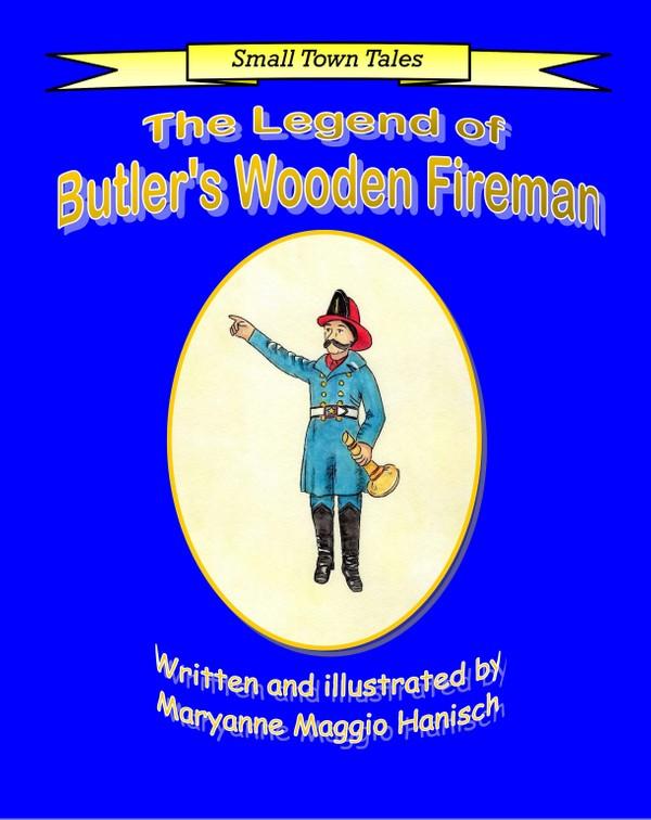 The Legend of Butler's Wooden Fireman - A Children's Book By Maryanne Maggio Hanisch
