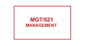 MGT 521 Entire Course