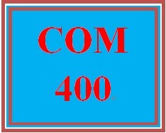 COM 400 Week 3 Final Learning Team Paper Outline and References List