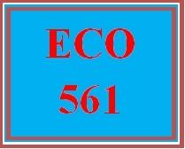 ECO 561 Entire Course