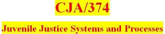 CJA 374 Week 4 Juvenile Justice Process and Corrections