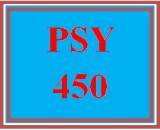PSY 450 Entire Course