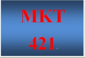 MKT 421 Week 3 Marketing Plan Phase II Presentation