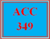 ACC 349 Week 5 Team Assignment, Part 3