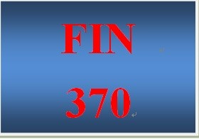 FIN 370 Week 2 Financial Markets and Institutions Report