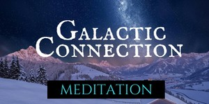 Galactic Connection Meditation