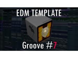 EDM TEMPLATE - Groove #7 FLP