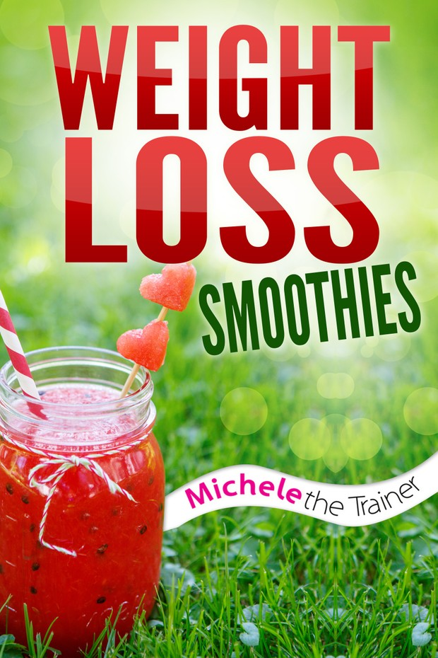 Weight Loss Smoothies by Michele The Trainer
