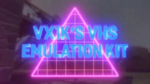 VX1K's VHS Emulation Kit