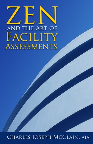 Zen and the Art of Facility Assessments