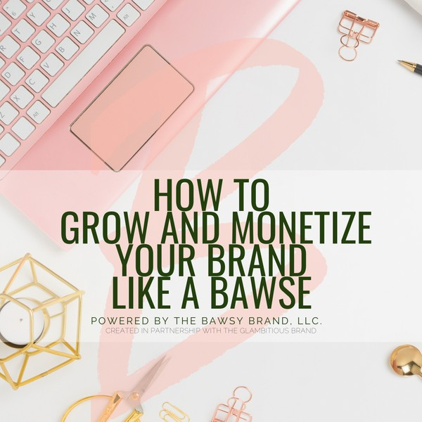 How to Grow & Monetize your Brand Like A Bawse EGuide