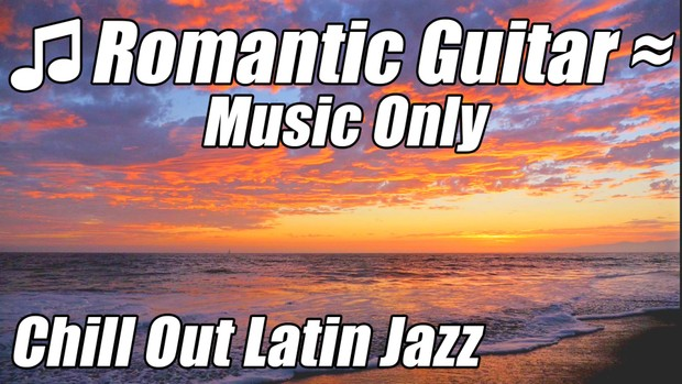 Romantic Spanish Guitar Chill Out Latin Jazz Flamenco - 21 minutes 1080p HD