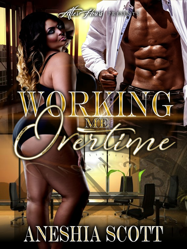 Working Me Overtime_By, Aneshia Scott