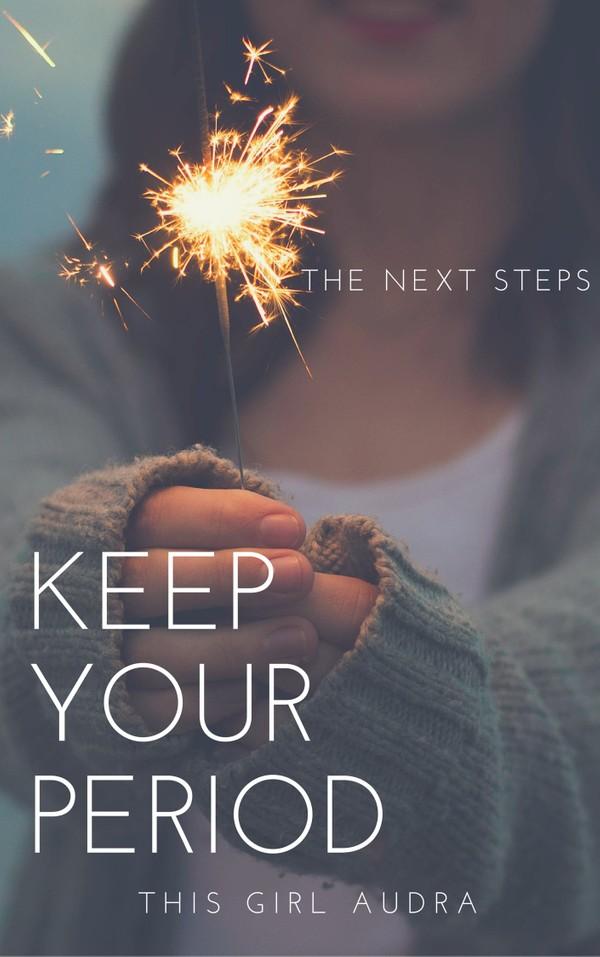 Keep Your Period Handbook: The Next Steps