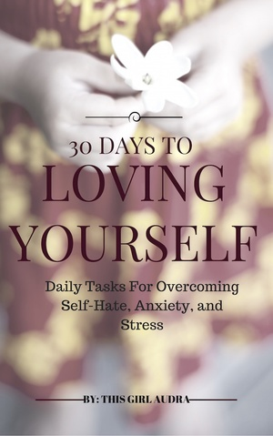 30 Days To Loving Yourself: Daily Tasks For Overcoming Self-Hate, Anxiety, & Stress
