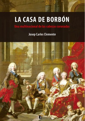 La Casa de Borbón: una multinacional de las cabezas coronadas – Josep Carles Clemente