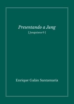 Presentando a Jung (Junguiana 0) - Enrique Galán