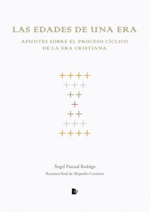 Las Edades de una Era. Apuntes sobre el proceso cíclico de la era cristiana - Ángel Pascual Rodrigo