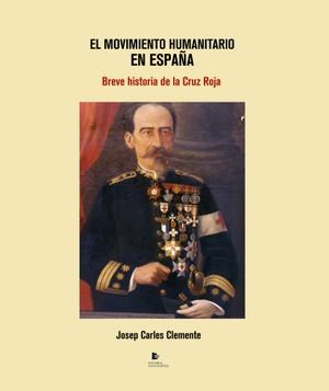 El movimiento humanitario en España. Breve historia de la Cruz Roja - Josep Carles Clemente