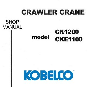 Kobelco CK1200 / CKE1100 Crawler Crane Shop Manual - S5GK00004ZE01