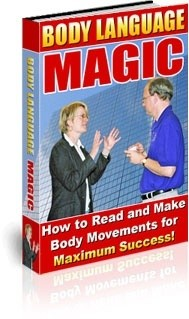 Body Language Magic::  How to Read and Make Body Movements For Maximum Success
